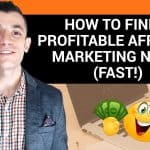 How To Discover A Profitable Affiliate Marketing Niche (FAST!)