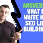 What Is White Hat SEO Link Building? (Protect Your Site!)